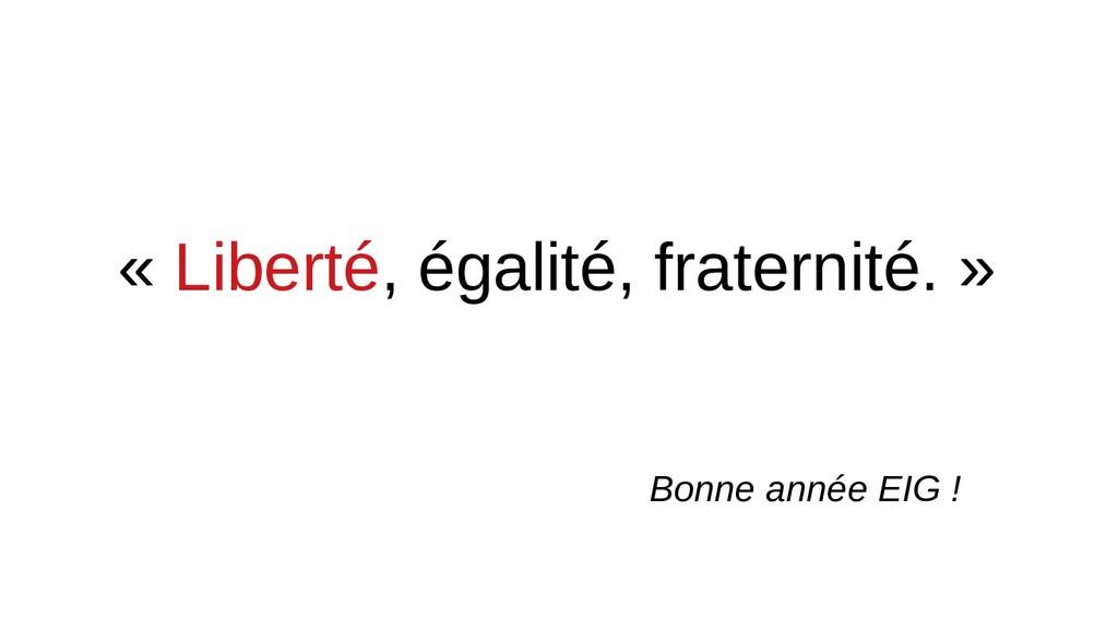 « Liberté, égalité, fraternité. » Bonne année E...