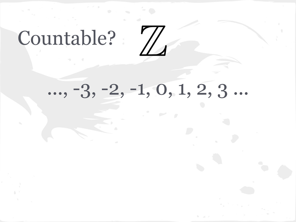 Countable? ..., -3, -2, -1, 0, 1, 2, 3 ...
