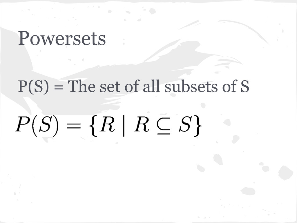 Powersets P(S) = The set of all subsets of S