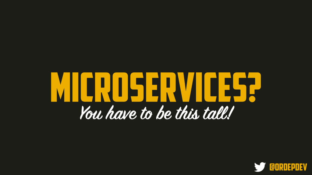 microservices? You have to be this tall! @ordep...