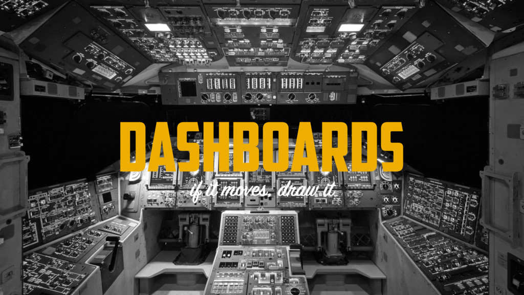 DASHBOARDS if it moves, draw it