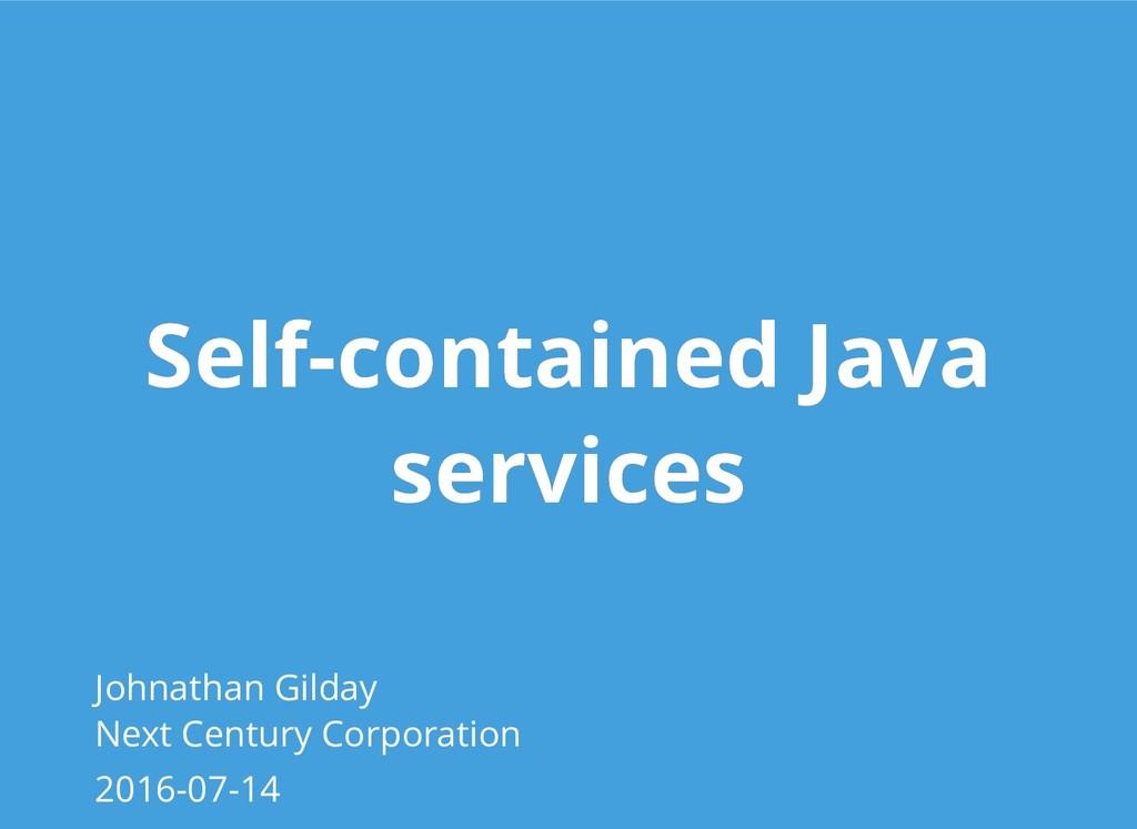 Self-contained Java Self-contained Java service...
