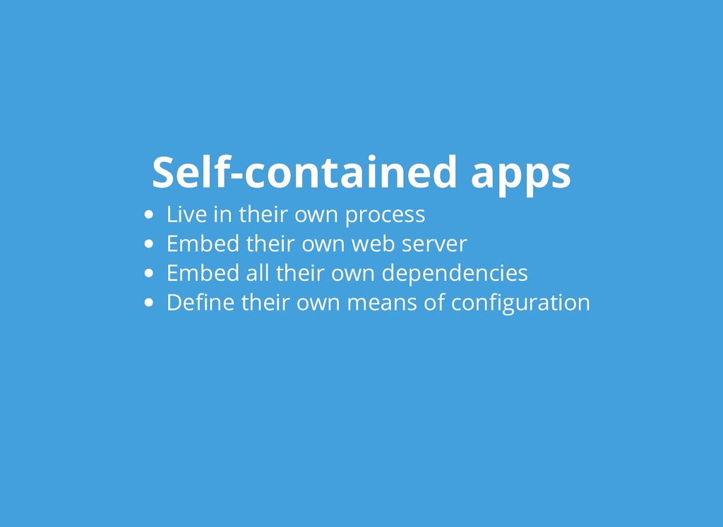 Self-contained apps Self-contained apps Live in...