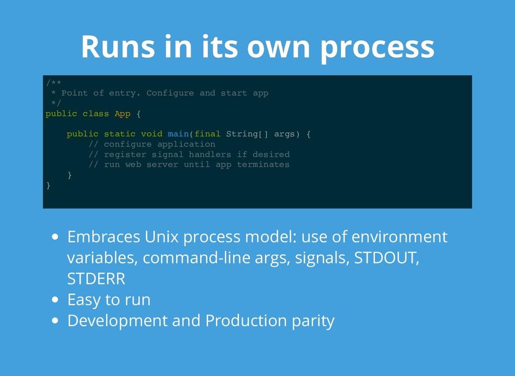 Runs in its own process Runs in its own process...