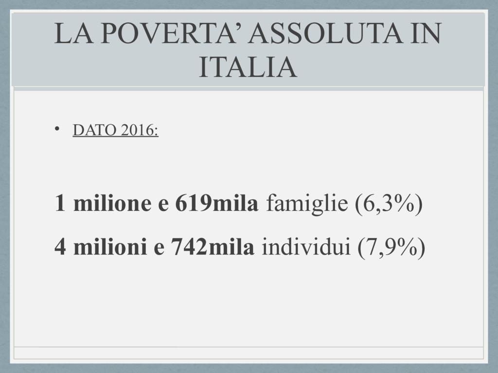 LA POVERTA' ASSOLUTA IN ITALIA • DATO 2016: 1 m...