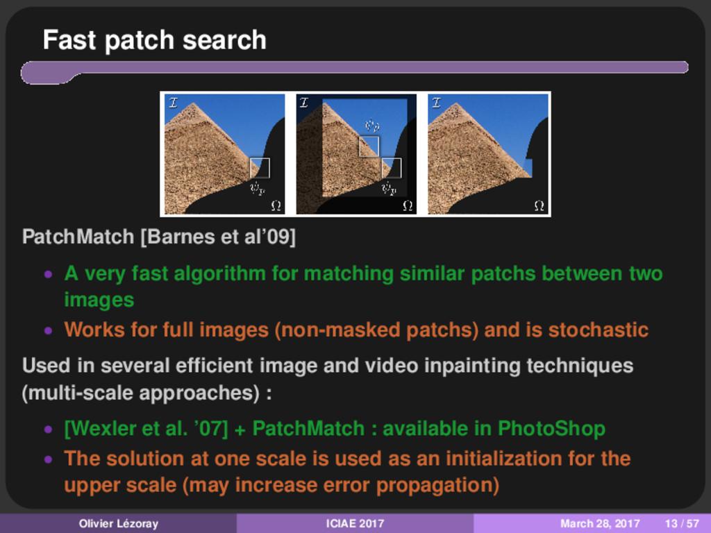 Fast patch search PatchMatch [Barnes et al'09] ...