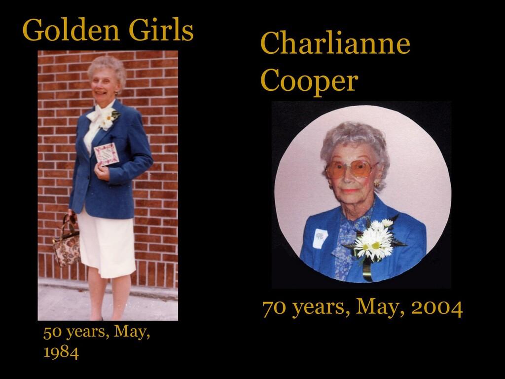 Golden Girls Charlianne Cooper 50 years, May, 1...