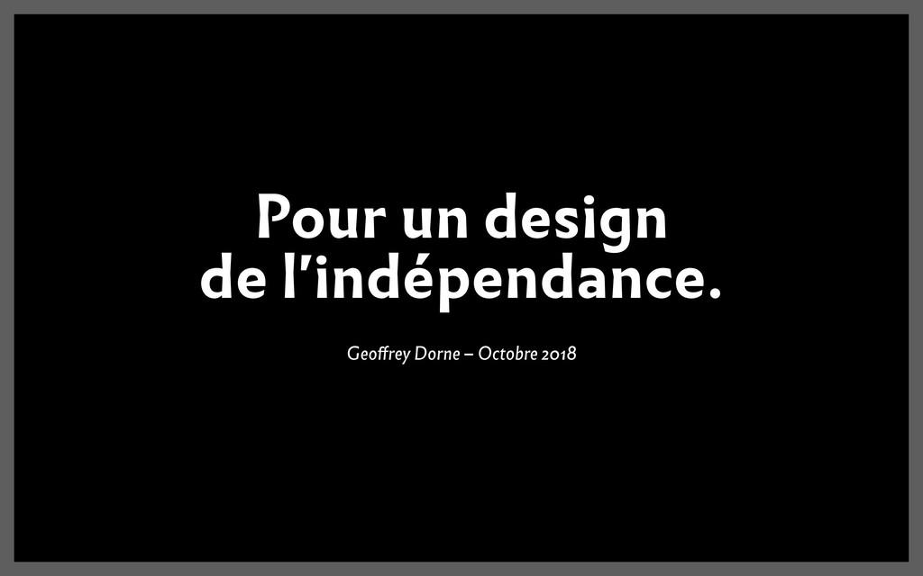 Pour un design de l'indépendance. Geoffrey Dorn...