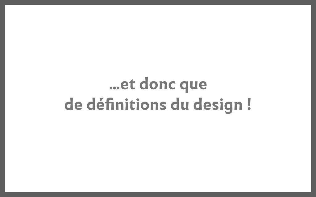 ...et donc que de définitions du design !