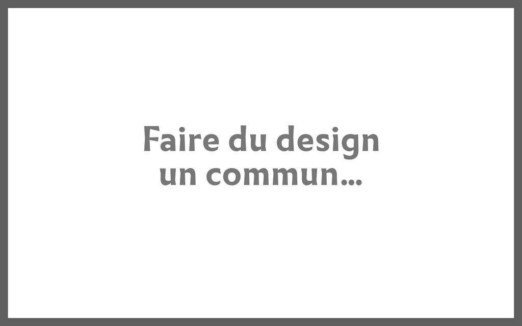 Faire du design un commun...