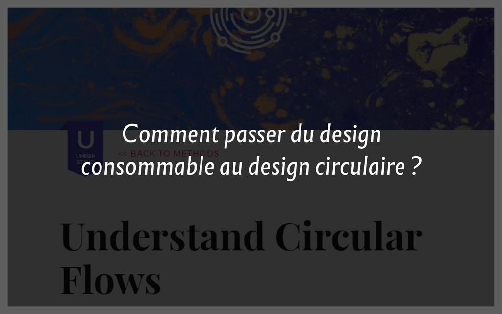 Comment passer du design consommable au design ...