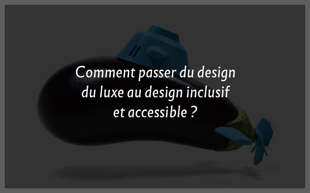 Comment passer du design du luxe au design incl...