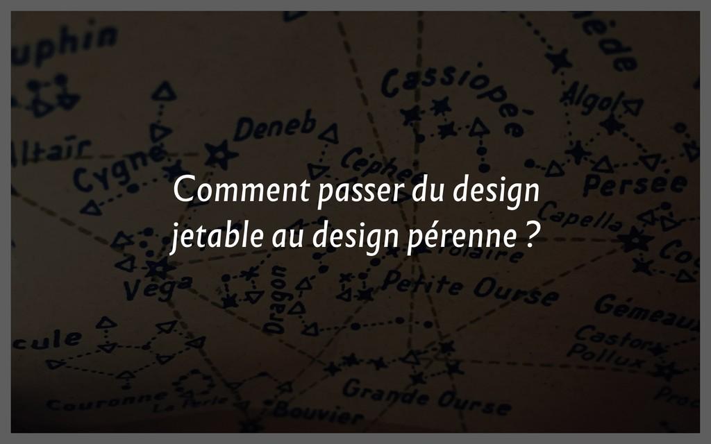 Comment passer du design jetable au design pére...