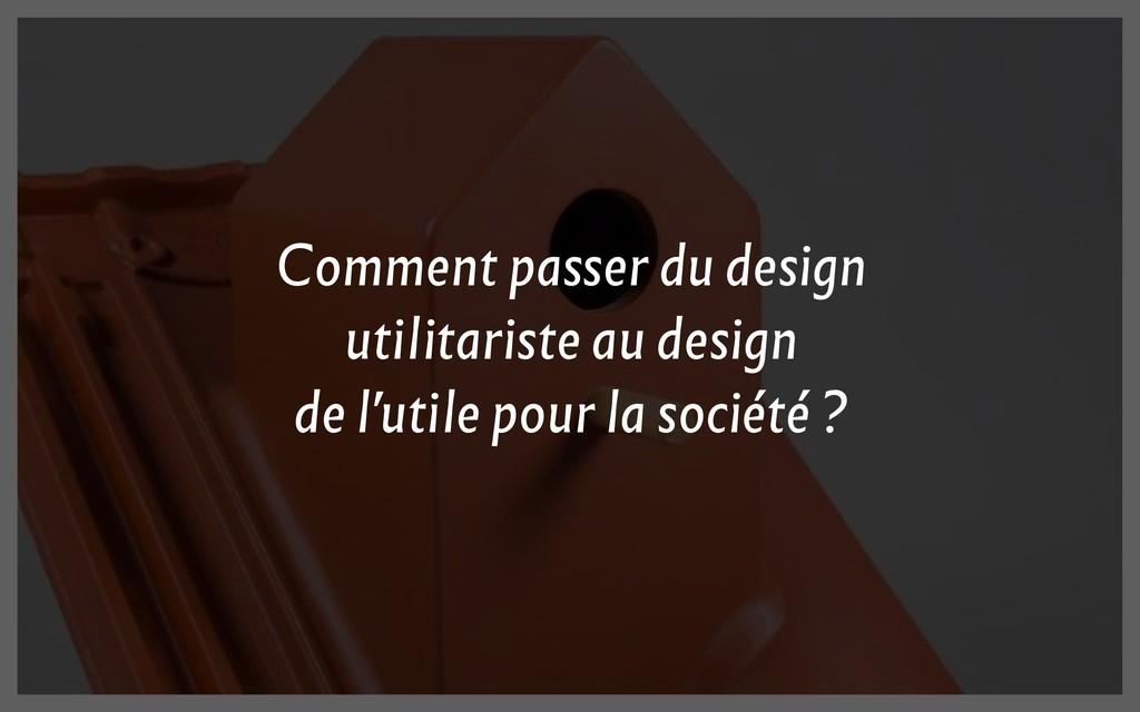 Comment passer du design utilitariste au design...