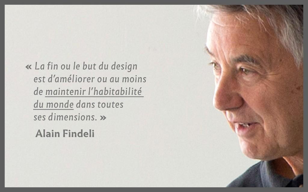 « La fin ou le but du design est d'améliorer ou...