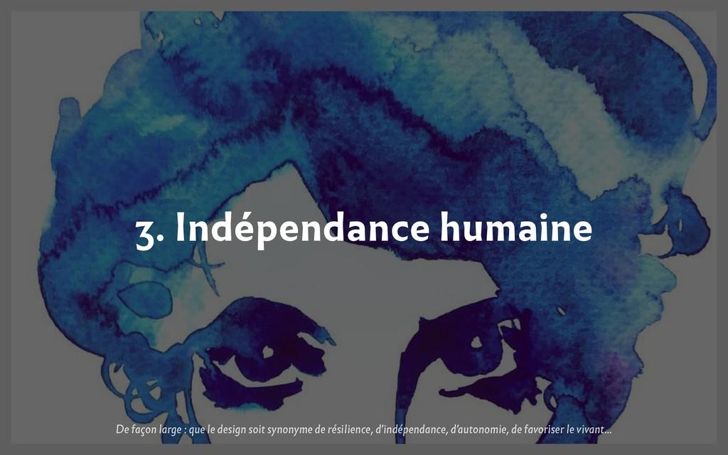 3. Indépendance humaine De façon large : que le...