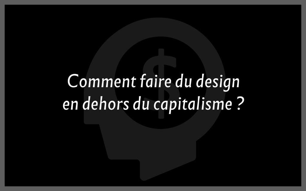Comment faire du design en dehors du capitalism...
