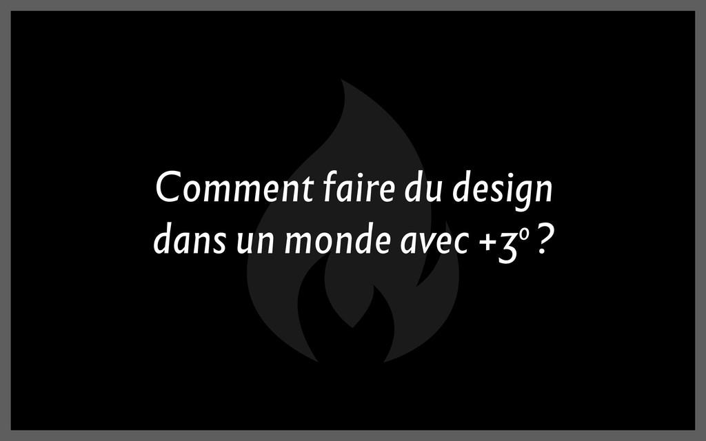 Comment faire du design dans un monde avec +3o ?