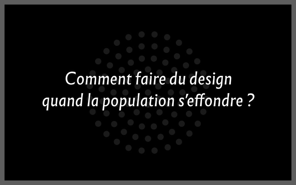 Comment faire du design quand la population s'e...