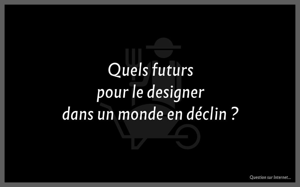 Quels futurs pour le designer dans un monde en ...