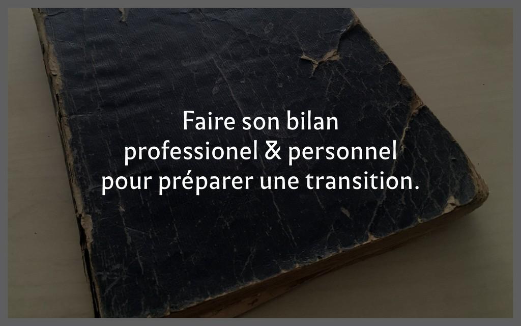 Faire son bilan professionel & personnel pour p...