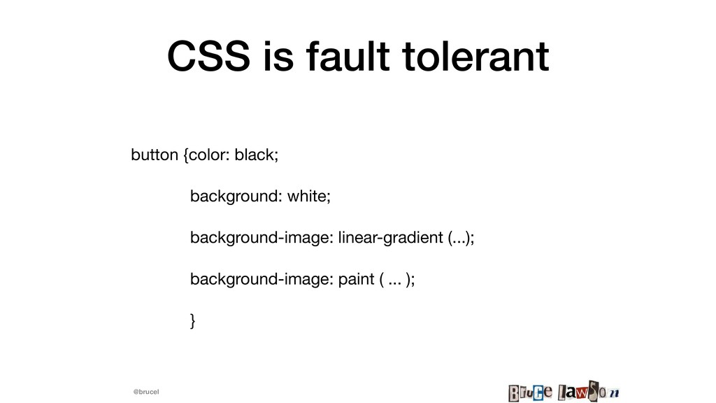 @brucel CSS is fault tolerant button {color: bl...