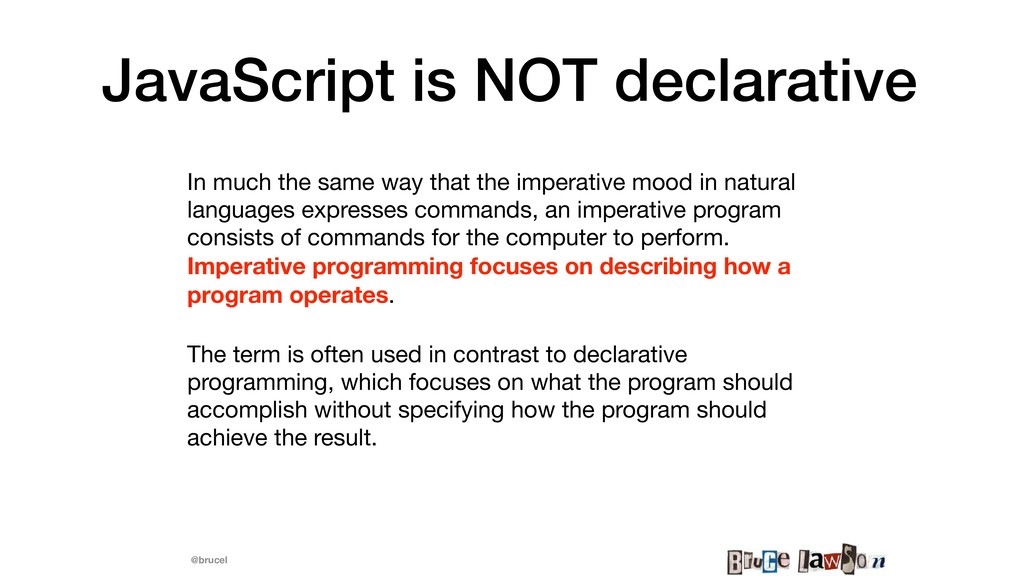 @brucel JavaScript is NOT declarative In much t...