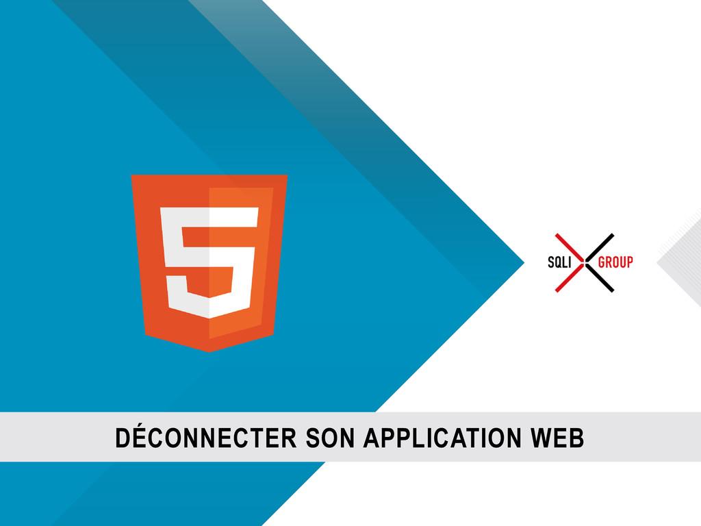 © SQLI GROUP – 2012 DÉCONNECTER SON APPLICATION...