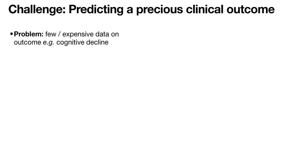 Challenge: Predicting a precious clinical outco...