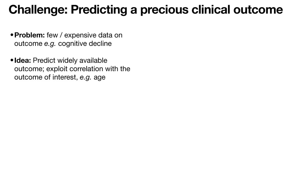 •Problem: few / expensive data on outcome e.g. ...