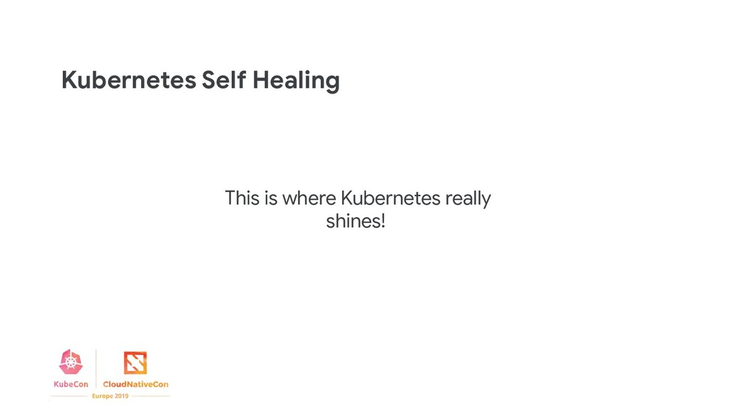 Kubernetes Self Healing This is where Kubernete...