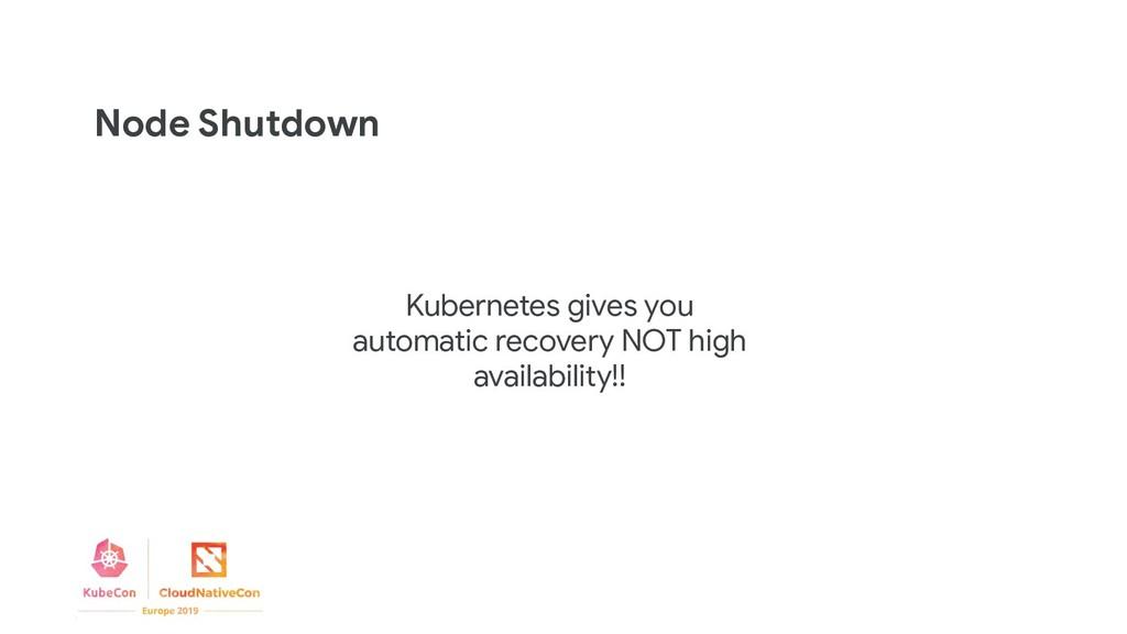 Node Shutdown Kubernetes gives you automatic re...