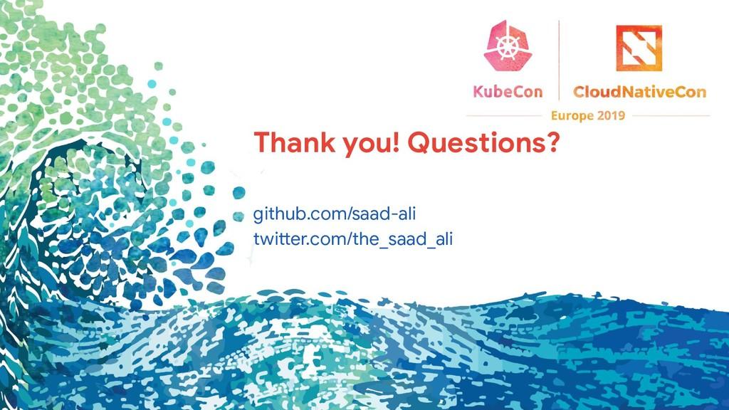 Thank you! Questions? github.com/saad-ali twitt...