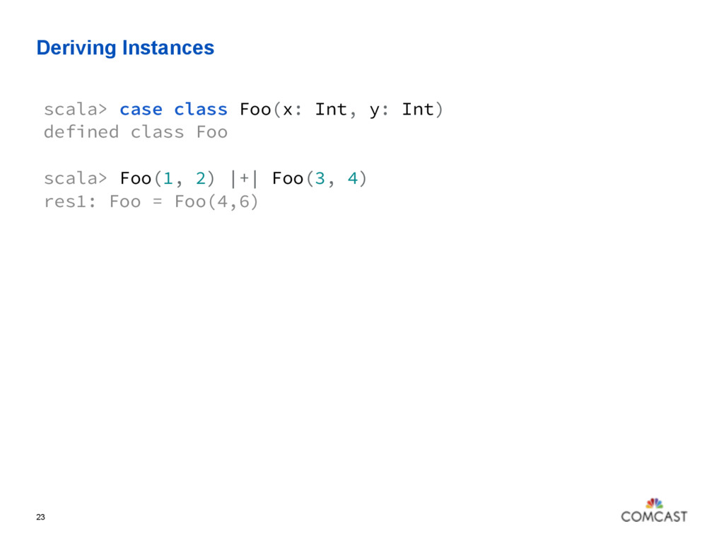 Deriving Instances 23 scala> case class Foo(x: ...