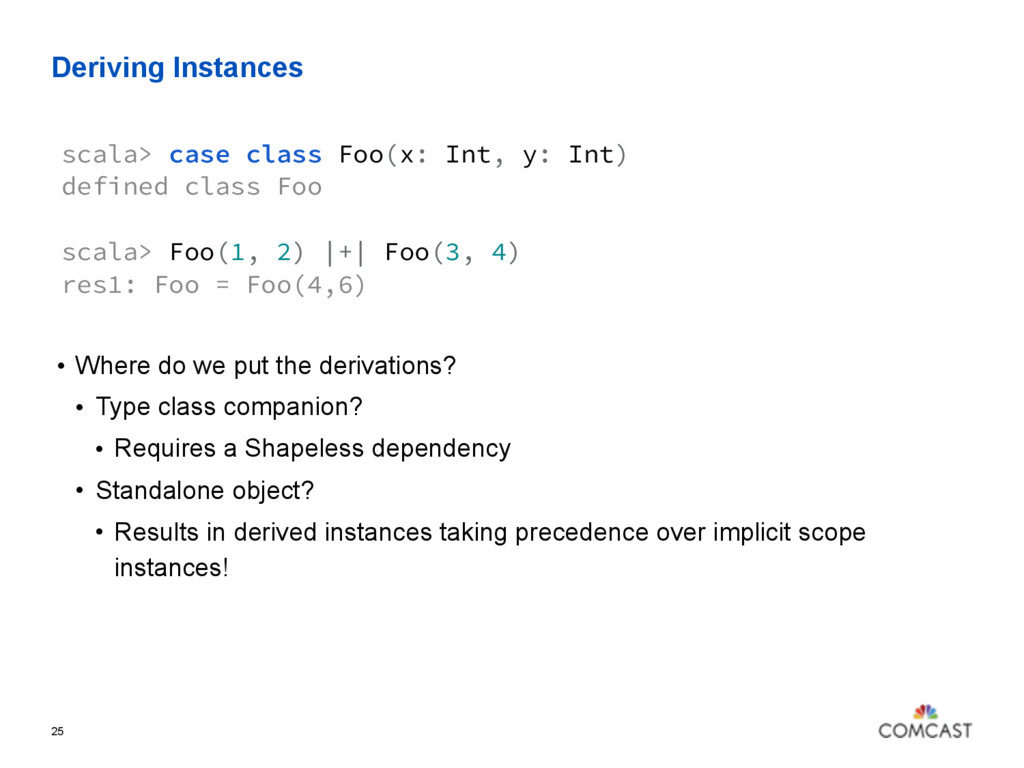 Deriving Instances 25 scala> case class Foo(x: ...