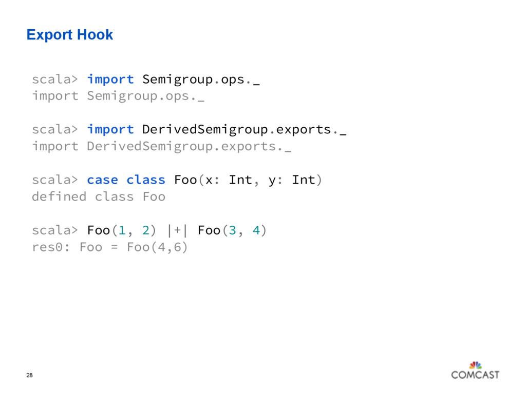 Export Hook 28 scala> import Semigroup.ops._ im...
