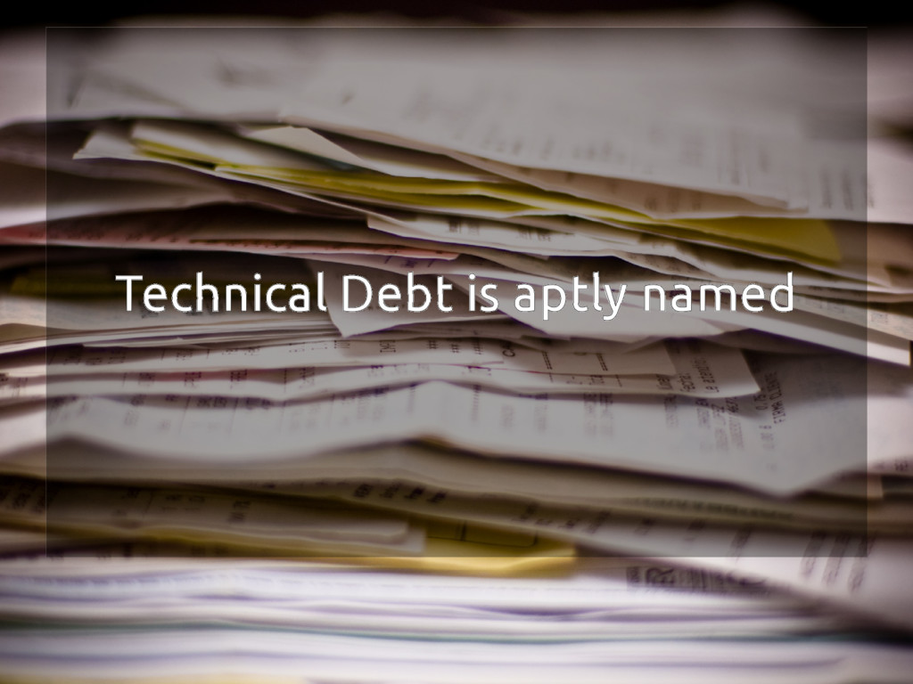 Technical Debt is aptly named
