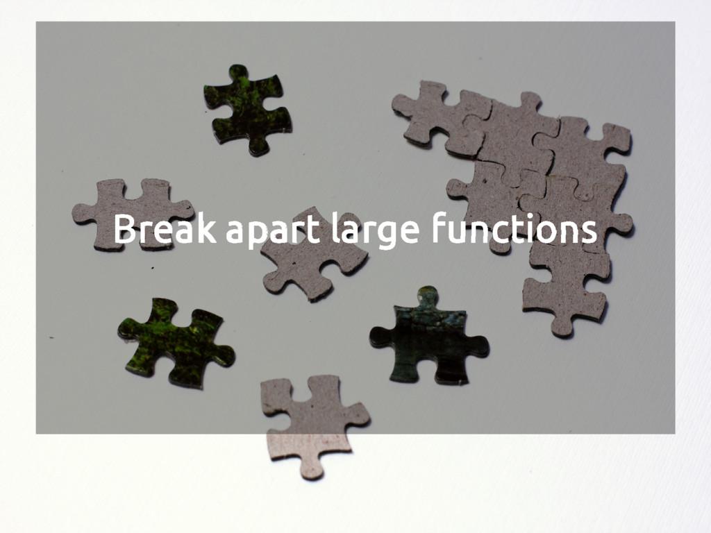 Break apart large functions