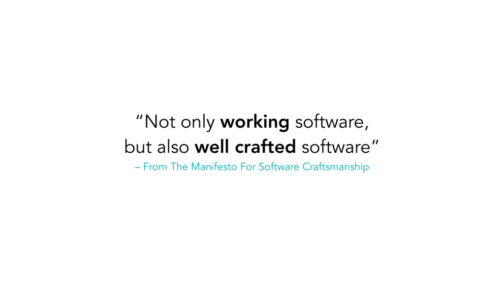 """Not only working software, but also well craft..."