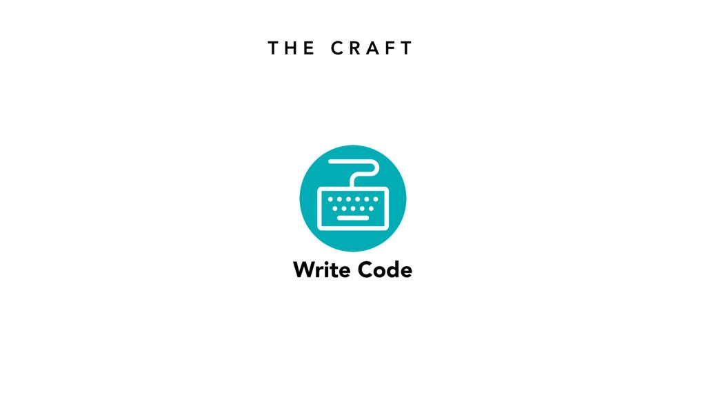 T H E C R A F T Write Code