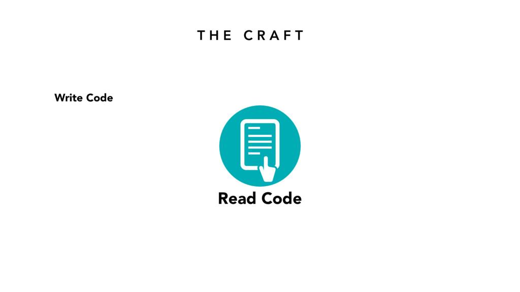 T H E C R A F T Read Code Write Code