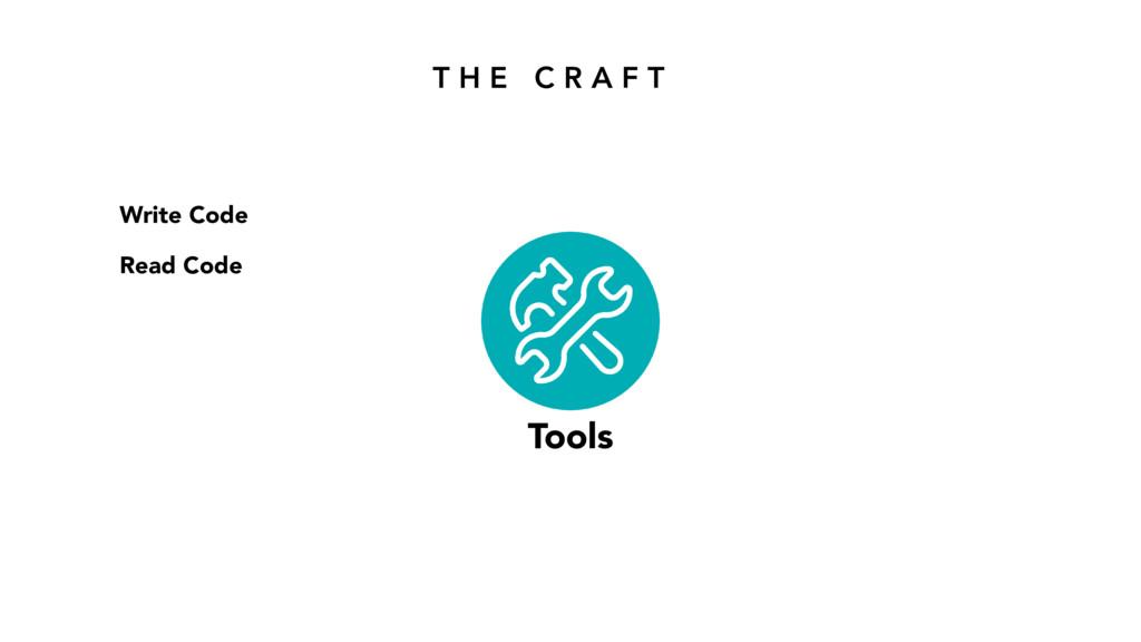 T H E C R A F T Tools Write Code Read Code