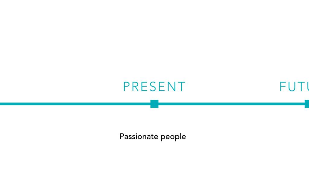 PRESENT Passionate people FUTU