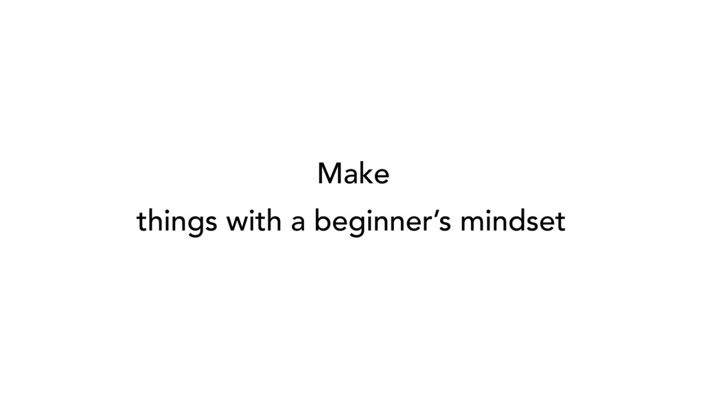 Make Something Better things with a beginner's ...