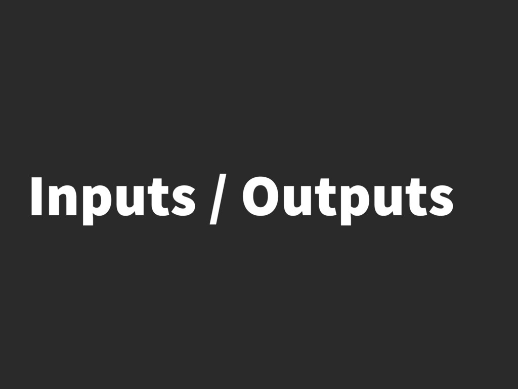 Inputs / Outputs