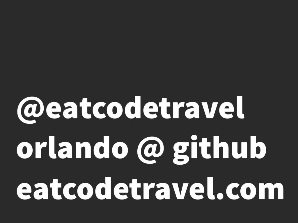 eatcodetravel.com orlando @ github @eatcodetrav...