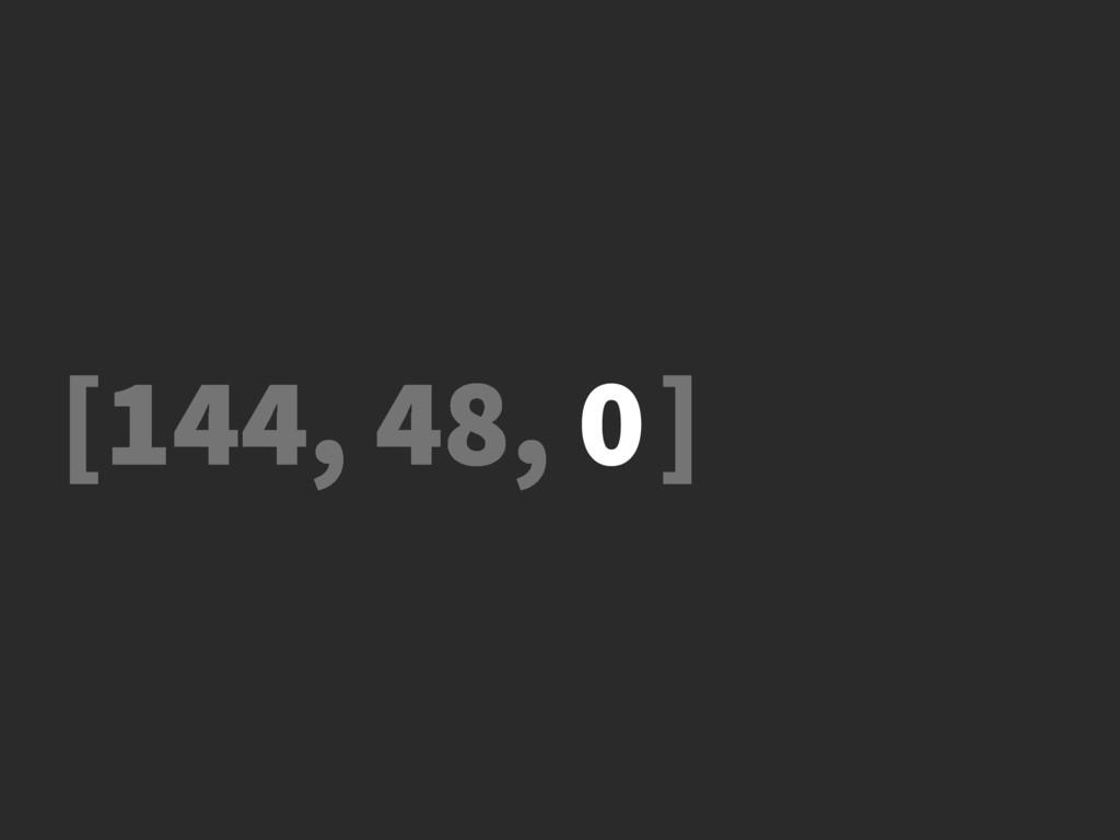 [144, 48, ] 0