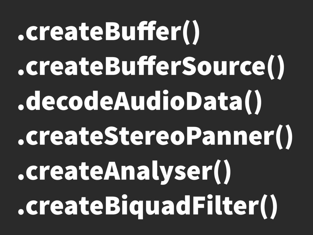 .createBuffer() .createBufferSource() .decodeAudi...