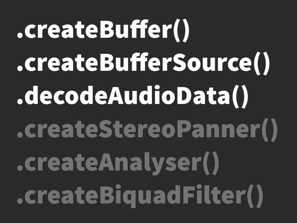 .createStereoPanner() .createAnalyser() .create...
