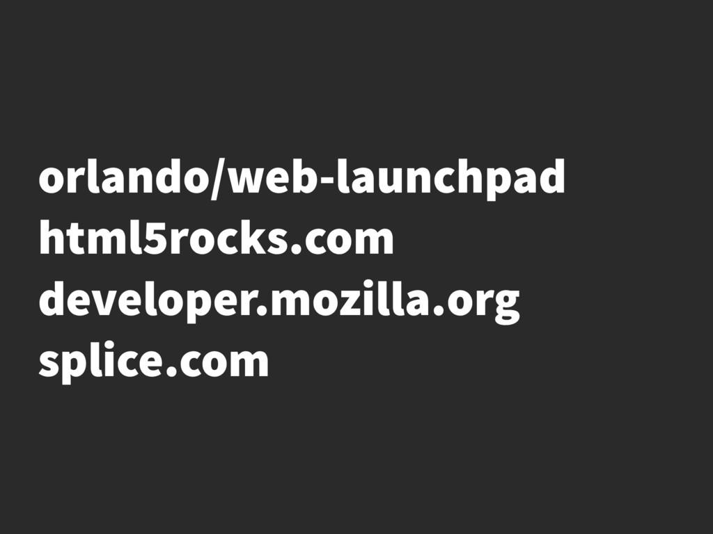 orlando/web-launchpad html5rocks.com developer....